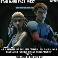 Which character do you wish had more screen time-exposure?: STAR WARS FACT #837  AS A MEMBER OF THE JEDI COUNCIL. ADI GALLIA WAS  RESPECTED FOR HER DIRECT PERCEPTION OF  TRUTH.  CHARACTER OF THE WEEK Which character do you wish had more screen time-exposure?