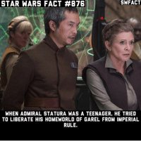 Memes, Star Wars, and Star: STAR WARS FACT #876  SWFACT  WHEN ADMIRAL STATURA WAS A TEENAGER. HE TRIED  TO LIBERATE HIS HOMEWORLD OF GAREL FROM IMPERIAL  RULE. Character of the Week resumes when I get back from my 5 day hiatus.