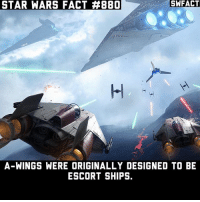 Memes, Star Wars, and Star: STAR WARS FACT #880  SWFACT  A-WINGS WERE ORIGINALLY DESIGNED TO BE  ESCORT SHIPS. Favorite vehicle in Battlefront?