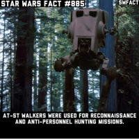 At-St, Memes, and Star Wars: STAR WARS FACT #885  SWFACT  AT-ST WALKERS WERE USED FOR RECONNAISSANCE  AND ANTI-PERSONNEL HUNTING MISSIONS. Aka Chicken Walkers. This is my 1000th post🎉