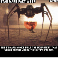 Memes, Star Wars, and Star: STAR WARS FACT #887  SWFACT  THE B'OMARR MONKS BUILT THE MONASTERY THAT  WOULD BECOME JABBA THE HUTT'S PALACE. Comment Jabba's laugh. Ohhohoho