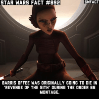 She was also originally going to die in the Clone Wars too.: STAR WARS FACT #892  SWFACT  BARRIS OFFEE WAS ORIGINALLY GOING TO DIE IN  REVENGE OF THE SITH' DURING THE ORDER 66  MONTAGE. She was also originally going to die in the Clone Wars too.