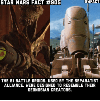 Roger roger: STAR WARS FACT #905  SWFACT  THE B1 BATTLE DROIDS. USED BY THE SEPARATIST  ALLIANCE. WERE DESIGNED TO RESEMBLE THEIR  GEONOSIAN CREATORS. Roger roger