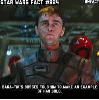 Instead Han made an example of him and his men not to mess with him 😂: STAR WARS FACT #924  SWFACT  BAKA-TIK'S BOSSES TOLD HIM TO MAKE AN EXAMPLE  OF HAN SOLO. Instead Han made an example of him and his men not to mess with him 😂