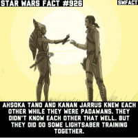 I love that Dave Filoni is releasing this type of stuff.: STAR WARS FACT #926  SWFACT  AHSOKA TANO AND KANAN JARRUS KNEW EACH  OTHER WHILE THEY WERE PADAWANS. THEY  DIDN'T KNOW EACH OTHER THAT WELL. BUT  THEY DID DO SOME LIGHTSABER TRAINING  TOGETHER. I love that Dave Filoni is releasing this type of stuff.
