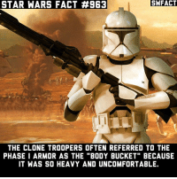 "Memes, Star Wars, and Star: STAR WARS FACT #963  SWFACT  IT  THE CLONE TROOPERS OFTEN REFERRED TO THE  PHASE I ARMOR AS THE ""BODY BUCKET"" BECAUSE  IT WAS SO HEAVY AND UNCOMFORTABLE. Do you like the look of Phase I or Phase II better? Source: Star Wars Character Encyclopedia (Updated and Expanded)"