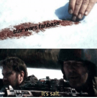 salt: star wars fanbase  It's salt