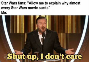 """I know the OT films are the best but still: Star Wars fans: """"Allow me to explain why almost  every Star Wars movie sucks""""  Me:  Shut up, I don't care  LIV I know the OT films are the best but still"""