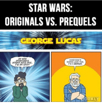 God, Love, and Memes: STAR WARS  ORIGINALS VS. PREQUELS  GEORGE LUCAS  OH GOD  EVERYONE'S  EVERYONE'S  GONNA LOVE THIS.  GONNA HATE THIS,  I'M A GENIUS.  I'M AN IDIOT!  DARKLY Different turn outs for both of them, which trilogy do you prefer?