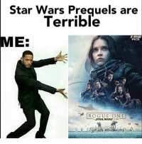 Rogue one is my favorite prequel. Like if you agree: Star Wars Preguels are  Terrible  ME  PICS  ROGUE ONE  A STAR WARS STORY. Rogue one is my favorite prequel. Like if you agree
