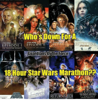 Memes, Revenge, and Guardian: STAR WARS  -STAR WARS  EPISODE I  EPISODE II EPI  REVENGE on HE SIT  ATTACK OF THE CLONES  THE PHANTOM MENACE  Guardians The Force  18Hour star Wars Marathonpa  RETURNTEEDI  WARDS