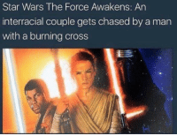 <p>Tupacca is still alive (via /r/BlackPeopleTwitter)</p>: Star Wars The Force Awakens: An  interracial couple gets chased by a man  with a burning cross <p>Tupacca is still alive (via /r/BlackPeopleTwitter)</p>