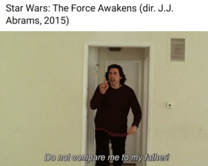 An interesting title: Star Wars: The Force Awakens (dir. J.J.  Abrams, 2015)  Do not compare me to my father! An interesting title