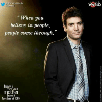 Truth. #HIMYM https://t.co/pOaqlhjy7y: @star Worldindia  WERLD  HIMYM  r When you  believe in people,  people come through.  2  how i  met,your  mother  Season 9  Tuesdays at 10PM Truth. #HIMYM https://t.co/pOaqlhjy7y