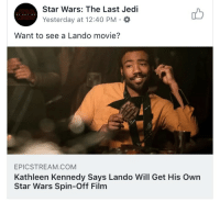 "Blockbuster, Books, and Disney: STAR  WORS  Star Wars: The Last Jedi  Yesterday at 12:40 PM.  Want to see a Lando movie?  EPICSTREAM.COM  Kathleen Kennedy Says Lando Will Get His Own  Star Wars Spin-Off Film <p><a href=""http://redtutel.tumblr.com/post/174002128908/libertarirynn-gosh-were-not-beating-a-dead-horse"" class=""tumblr_blog"">redtutel</a>:</p>  <blockquote><p><a href=""https://libertarirynn.tumblr.com/post/174001973339/gosh-were-not-beating-a-dead-horse-at-all-i"" class=""tumblr_blog"">libertarirynn</a>:</p><blockquote><p>Gosh we're not beating a dead horse at all! <br/> I can't wait for Jabba the Hutt: Origins, Greedo the Early Years, and the upcoming documentary about how they manufactured Leia's golden bikini.</p></blockquote> <p>Eh, they've been making theses stories for decades, except now they're in movie form</p></blockquote>  <p>Exactly. Books are one thing, but I never asked for a damn Star Wars blockbuster every year for the rest of my life. Disney is going to wear out this nostalgia train pretty quickly.</p>"