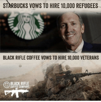 Memes, Starbucks, and Black: STARBUCKS VOWS TO HIRE 10,000 REFUGEES  BLACK RIFLE COFFEE VOWS TO HIRE 10,000 VETERANS  dA BLACK RIFLE  COFFEE COMPANY  BIR Starbucks doesn't really have great coffee anyway Trump2016 liberalismisamentaldisorder potus politicallyincorrect