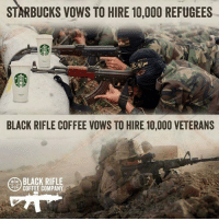 Memes, 🤖, and Starbuck: STARBUCKS vows TO HIRE 10,000 REFUGEES  BLACK RIFLECOFFEE VOWS TO HIRE 10,000 VETERANS  alR  BLACK RIFLE  COFFEE COMPANY