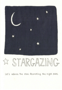 Stars, Admire, and Let's: STARGAZING  Let's admire the stars decorating the night skies