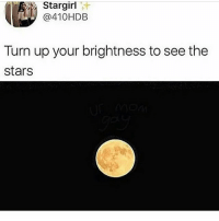 Beautiful, Memes, and Turn Up: Stargirl T  @410HDB  Turn up your brightness to see the  stars beautiful