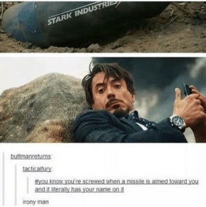 Irony, Man, and Name: STARK INDUSTR  tacticalfu  ou know you're screwed when a missile is aimed toward you  and it literally has vour name on it  irony man Damn