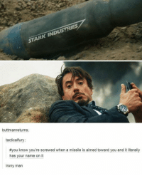 - Sad Comics: STARK INDUSTRIES  buttman returns:  tactical fury  #you know you're screwed when a missile is aimed toward you and it literally  has your name on it  irony man - Sad Comics