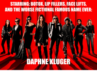 Dank Memes, Fictional, and Botox: STARRING: BOTOX, LIP FILLERS, FACE LIFTS  AND THE WORSE FICTIONAL FAMOUS NAME EVER  DAPHNEKLUGER