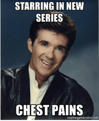 Alan Thicke just signed to a new show.: STARRING IN NEW  SERIES  CHEST PAINS  memegenerator.net Alan Thicke just signed to a new show.