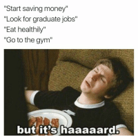 "Gym, Money, and Tumblr: Start saving money""  ""Look for graduate jobs""  ""Eat healthily""  ""Go to the gym""  but it's haaaaardb @studentlifeproblems"