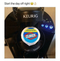 lolmemez:  do it right ☕????☕: Start the day off right  KEURIG  CONCENTRATED  CLOROX  I c lolmemez:  do it right ☕????☕