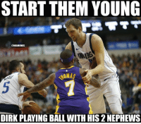 Nba, Take Care, and Will: START THEM YOUNG  ONBAMEMES  CAIRS  DIRK PLAYING BALL WITH HIS 2 NEPHEWS Uncle Dirk will take care of you.
