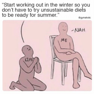 "Start working out in the winter so you don't have to try unsustainable diets to be ready for summer.  More motivation: https://www.gymaholic.co  #fitness #motivation #gymaholic: ""Start working out in the winter so you  don't have to try unsustainable diets  to be ready for summer.""  @gymaholic  NAH  ME  LIFE Start working out in the winter so you don't have to try unsustainable diets to be ready for summer.  More motivation: https://www.gymaholic.co  #fitness #motivation #gymaholic"