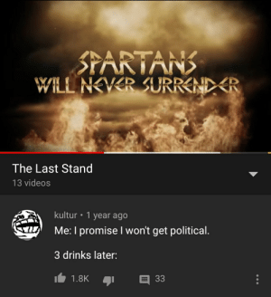 Sabaton is Nice: STARTANS  WILL NEVER SURREND R  The Last Stand  13 videos  kultur  1 year ago  Me: I promise I won't get political.  3 drinks later:  1.8K  33 Sabaton is Nice