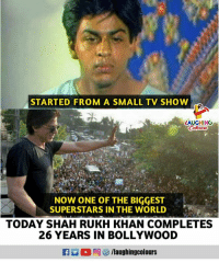 #SRK: STARTED FROM A SMALL TV SHOW  LAUGHING  NOW ONE OF THE BIGGEST  SUPERSTARS IN THE WORLD  TODAY SHAH RUKH KHAN COMPLETES  26 YEARS IN BOLLYWOOD #SRK