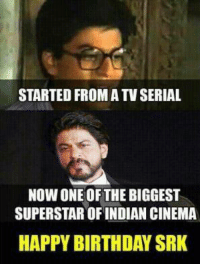 STARTED FROM A TV SERIAL  NOW ONE OF THE BIGGEST  SUPERSTAR OF INDIAN CINEMA  HAPPY BIRTHDAY SRK