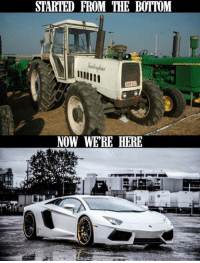 Although...a Lamborghini tractor would still be cool to have! Car memes: STARTED FROM THE BOTTOM  NOW WERE HERE Although...a Lamborghini tractor would still be cool to have! Car memes