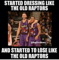RTZ WeTheNorth: STARTEDDRESSING LIKE  THE OLD RAPTORS  SPORU E  SPO  @Raptors Memes  AND STARTED TO LOSE LIKE  THE OLD RAPTORS RTZ WeTheNorth