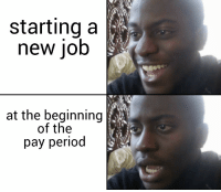 Period, Winter, and Dank Memes: starting a  new job  at the beginning  of the  pay period