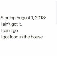 Food, Funny, and House: Starting August 1, 2018  I ain't got it.  l can't go  I got food in the house. Who else trying to stick to this 😂‼️💯