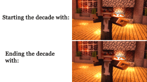 Minecraft parody of the decade: Starting the decade with:  Ending the decade  with: Minecraft parody of the decade
