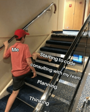 It do be like that: Starting to code  Me  consulting with my team  Planning  Thinking It do be like that