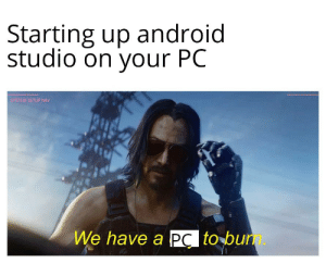 Android, Hot, and System: Starting up android  studio on your PC  SYSTEM SETUP NAV  We have a Pc to bum. Ah, thats hot.