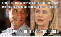 KILLERy and KARMA have one thing in common~~they're both BIOTCHES!: STARTS CAREER BY KEEPING A PEDOPHILE OUT OF JAIL.  AND ENDS CAREER BEING SENT TO JAIL BY A PEDOPHILE  KARMA HIT LIKE IF YOU AGREE!  mematic net KILLERy and KARMA have one thing in common~~they're both BIOTCHES!
