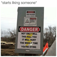 """Dating, Memes, and Anxiety: *starts liking someone  DANGER  HIGH VOLTAGE  A DANGER  DANGER  NOT ONLY WILL  THIS KILL YOU  IT WILL HURT  THE WHOLE TIME  YOU'RE DYING  @DrSmashlove *me on a date* Girl: """"I have trust issues. I have daddy issues. I had a fucked up childhood. I've been in abusive relationships. I suffer from mild depression and severe anxiety. I will cut you with a knife and then do the Dougie. Then I will set your foot on fire for sport. Finally, I will have your baby and deprive you from seeing him. I will tie you up in costly divorce and custody proceedings for an entire decade of your life. Fair warning."""" Me: """"it's midnight. At 9 am, the Justice of the peace opens up. We could be married by 9:07 😍."""" 😂😂😂"""