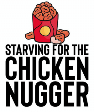 """Starving For Chicken Nugger - Gift For Meme Dank Joke"""" Posters by ...: STARVING FOR THE  CHICKEN  NUGGER Starving For Chicken Nugger - Gift For Meme Dank Joke"""" Posters by ..."""