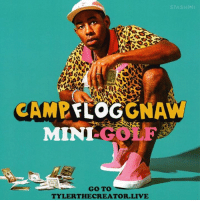 Dank, Tyler the Creator, and Golf: STASHIMI  CAMP  GNAW  FLOG  MIN  G01  GO TO  TYLER THE CREATOR LIVE PLAY MINI GOLF WITH ME SATURDAY http://tylerthecreator.live/