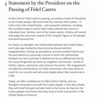 PresidentObama has released a statement in regard to the passing of Cuba's FidelCastro 👀 WSHH: Statement by the President on the  Passing of Fidel Castro  At this time of Fidel Castro's passing, we extend a hand of friendship  to the Cuban people. We know that this moment fills Cubans in  Cuba and in the United States with powerful emotions, recalling  the countless ways in which Fidel Castro altered the course of  individual lives, families, and of the Cuban nation. History will record  and judge the enormous impact of this singular figure on the people  and world around him  For nearly six decades, the relationship between the United States  and Cuba was marked by discord and profound political  disagreements. During my presidency, we have worked hard to put  the past behind us, pursuing a future in which the relationship  between our two countries is defined not by our differences but by  the many things that we share as neighbors and friends bonds of  family, culture, commerce, and common humanity. This engagement  includes the contributions of Cuban Americans, who have done so  much for our country and who care deeply about their loved ones in  Cuba  Today, we offer condolences to Fidel Castro's family, and our  thoughts and prayers are with the Cuban people. In the days ahead  they will recall the past and also look to the future. As they do, the  Cuban people must know that they have a friend and partner in the  United States of America PresidentObama has released a statement in regard to the passing of Cuba's FidelCastro 👀 WSHH