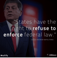"Memes, Constitution, and Limited: ""States have the  right to refuse to  enforce federal law.""  JUDGE ANDREW NAPOLITANO  #nullify  Amendment Judge Andrew Napolitano on state and local refusal as an effective strategy to bring down federal gun control:  The federal government does not have the person-power and resources to enforce all federal laws on its own. It needs the assistance of state and local police as well.  If the federal government limits guns, will it need the assistance of state police to enforce those limitations? Yes it will.   Do states have the right to refuse to enforce federal law that is against state public policy? Yes they do.  The states could say to state and local police, ""you will not cooperate.""  That will make federal enforcement of tighter federal gun laws nearly impossible.  #Constitution #10thAmendment #nullify #liberty"