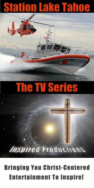 "meme-mage:  Bringing quality Christ-centered entertainment to people, while promoting the message of ""The Gospel.""https://www.facebook.com/StationLakeTahoehttps://www.facebook.com/InspiredProductionsInc: Station Lake Tahoe  US COAST GUARD  45601  The TV Series   Inspired Productions  Bringing You Christ-Centered  Entertainment To Inspire! meme-mage:  Bringing quality Christ-centered entertainment to people, while promoting the message of ""The Gospel.""https://www.facebook.com/StationLakeTahoehttps://www.facebook.com/InspiredProductionsInc"