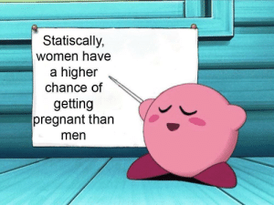 Pregnant, The More You Know, and Tumblr: Statiscally,  women have  a higher  chance of  getting  pregnant than  men srsfunny:the more you know