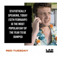 Memes, Bible, and Today: STATISTICALLY  SPEAKING, TODAY  (12TH FEBRUARY)  IS THE MOST  POPULAR DAY OF  THE YEAR TO BE  DUMPED  LAD  BIBLE  RED TUESDAY 💔💔💔